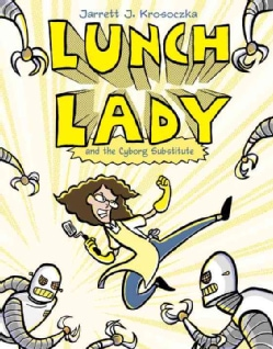 Lunch Lady 1: Lunch Lady and the Cyborg Substitute (Hardcover)