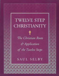 Twelve Step Christianity: The Christian Roots and Application of the Twelve Steps (Paperback)