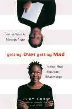 Getting over Getting Mad: Positive Ways to Manage Anger in Your Most Important Relationships (Paperback)