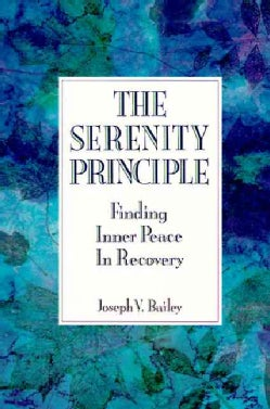 The Serenity Principle: Finding Inner Peace in Recovery (Paperback)