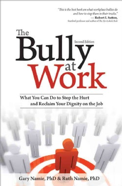 The Bully at Work: What You Can Do to Stop the Hurt and Reclaim Your Dignity on the Job (Paperback)