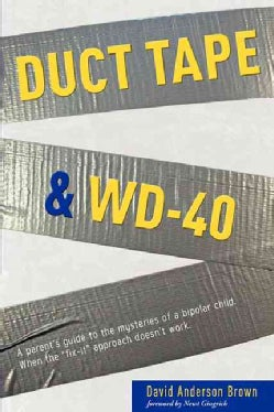 "Duct Tape & WD-40: A Parent's Guide to the Mysteries of a Bipolar Child :  When the ""Fix-it"" Approach Doesn't Work (Paperback)"
