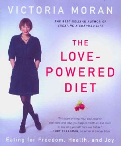 The Love-Powered Diet: Eating for Freedom, Health, and Joy (Paperback)