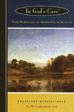 In God's Care: Daily Meditations on Spirituality in Recovery : As We Understand God (Paperback)