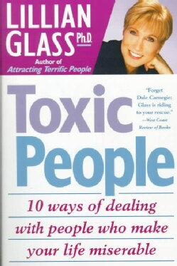 Toxic People: 10 Ways of Dealing With People Who Make Your Life Miserable (Paperback)