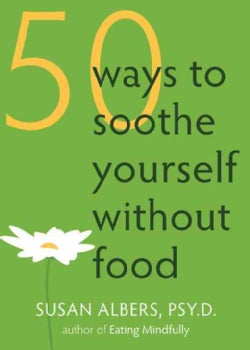50 Ways to Soothe Yourself Without Food (Paperback)