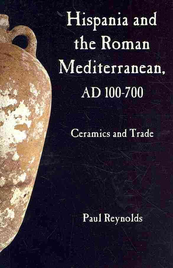 Hispania and the Roman Mediterranean AD 100-700: Ceramics and Trade (Hardcover)