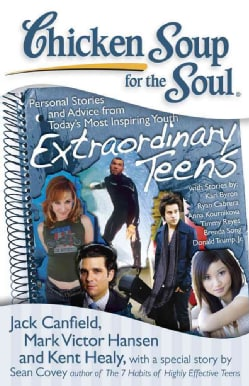 Chicken Soup for the Soul Extraordinary Teens: Personal Stories and Advice from Today's Most Inspiring Youth (Paperback)