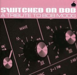 Various - Switched on Bob: A Tribute to Bob Moog