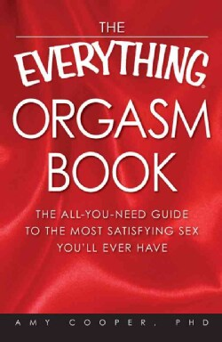 The Everything Orgasm Book: The All-You-Need Guide to the Most Satisfying Sex You'll Ever Have (Paperback)