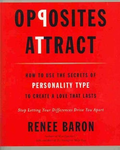Opposites Attract: How to Use the Secrets of Personality Type to Create a Love That Lasts (Paperback)
