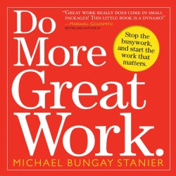 Do More Great Work: Stop the Busywork, and Start the Work That Matters (Paperback)