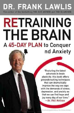 Retraining the Brain: A 45-day Plan to Conquer Stress and Anxiety (Paperback)