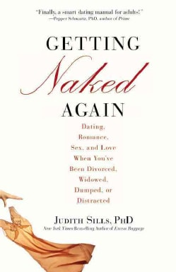 Getting Naked Again: Dating, Romance, Sex, and Love When You've Been Divorced, Widowed, Dumped, or Distracted (Paperback)