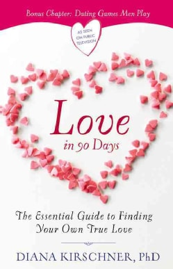 Love in 90 Days: The Essential Guide to Finding Your Own True Love (Paperback)