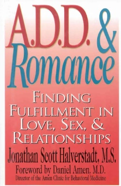 A.D.D and Romance: Finding Fulfillment in Love, Sex, & Relationships (Paperback)