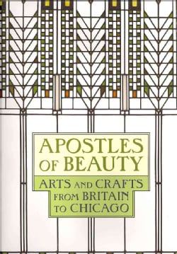 Apostles of Beauty: Arts and Crafts from Britain to Chicago (Hardcover)
