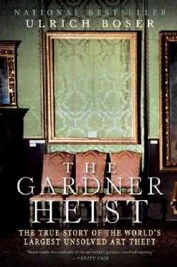 The Gardner Heist: The True Story of the World's Largest Unsolved Art Theft (Paperback)
