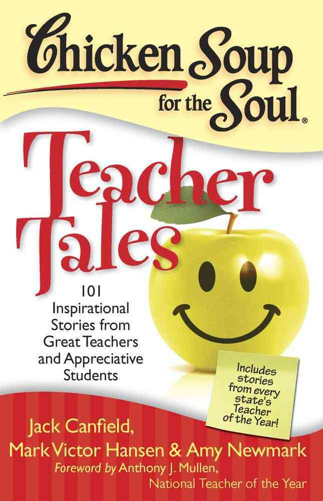 Chicken Soup for the Soul Teacher Tales: 101 Inspirational Stories from Great Teachers and Appreciative Students (Paperback)