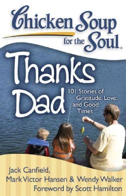 Chicken Soup for the Soul Thanks Dad: 101 Stories of Gratitude, Love, and Good Times (Paperback)