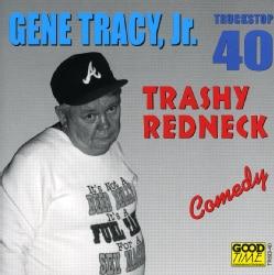 Gene Tracy - Trashy Redneck