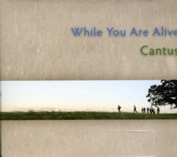 CANTUS - WHILE YOU ARE ALIVE