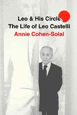 Leo and His Circle: The Life of Leo Castelli (Hardcover)