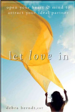 Let Love In: Open Your Heart and Mind to Attract Your Ideal Partner (Paperback)