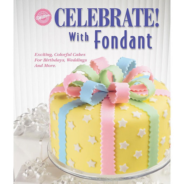 Celebrate! With Fondant Book - Free Shipping On Orders ...