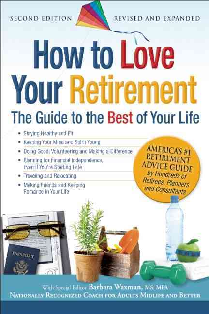 How to Love Your Retirement: The Guide to the Best of Your Life (Paperback)