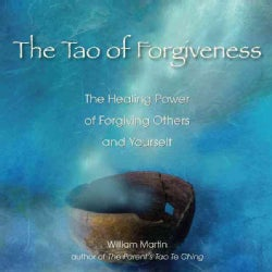 The Tao of Forgiveness: The Healing Power of Forgiving Others and Yourself (Paperback)