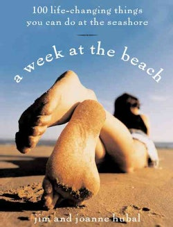 A Week at the Beach: 100 Life-Changing Things You Can Do by the Seashore (Paperback)
