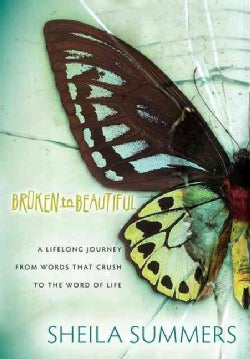 Broken to Beautiful: A Journey From Words That Crush to the Word of Life (Paperback)