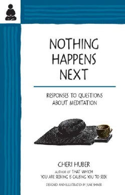 Nothing Happens Next: Responses to Questions About Meditation (Paperback)