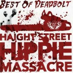 DEADBOLT - BEST OF-HAIGHT STREET HIPPIE MASSACRE
