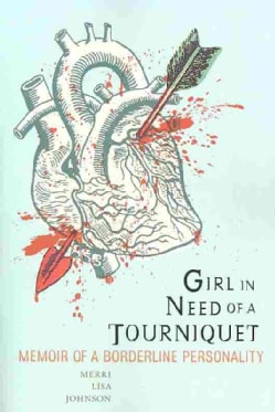Girl in Need of a Tourniquet: Memoir of a Borderline Personality (Paperback)