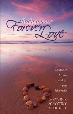 Finding Your Forever Love: Creating and Keeping the Magic in Your Relationship (Paperback)