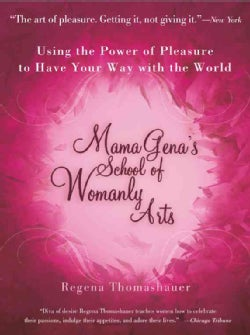 Mama Gena's School of Womanly Arts: Using the Power of Pleasure to Have Your Way With the World (Paperback)