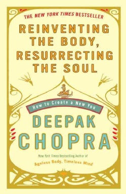 Reinventing the Body, Resurrecting the Soul: How to Create a New You (Paperback)