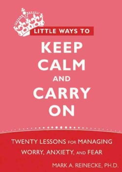 Little Ways to Keep Calm and Carry on: Twenty Lessons for Managing Worry, Anxiety, and Fear (Paperback)