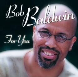 Bob Baldwin - For You