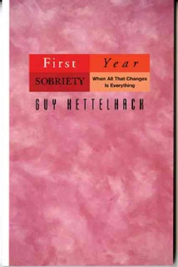 First Year Sobriety: When All That Changes Is Everything (Paperback)