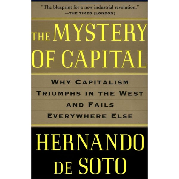 The Mystery of Capital: Why Capitalism Triumphs in the West and Fails Everywhere Else (Paperback)