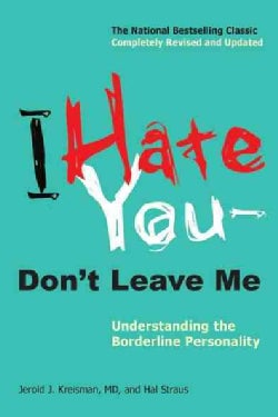 I Hate You--Don't Leave Me: Understanding the Borderline Personality (Paperback)