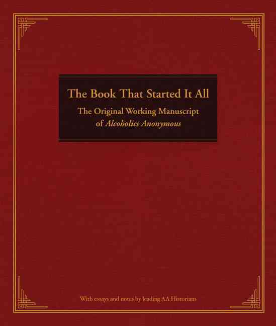 The Book That Started It All: The Original Working Manuscript of Alcoholics Anonymous (Hardcover)