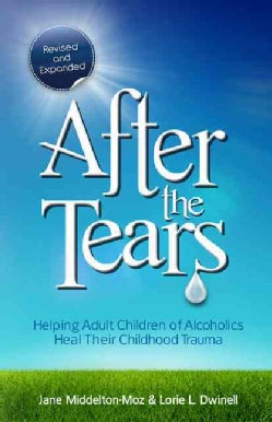 After the Tears: Helping Adult Children of Alcoholics Heal Their Childhood Trauma (Paperback)
