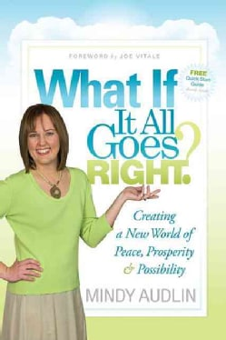 What If It All Goes Right?: Creating a New World of Peace, Prosperity & Possibility (Paperback)