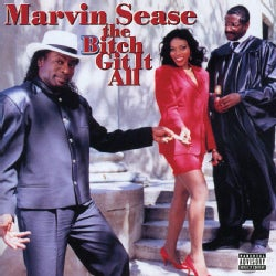 Marvin Sease - The B*tch Git It All