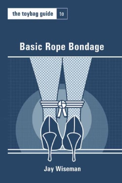 The Toybag Guide to Basic Rope Bondage (Paperback)