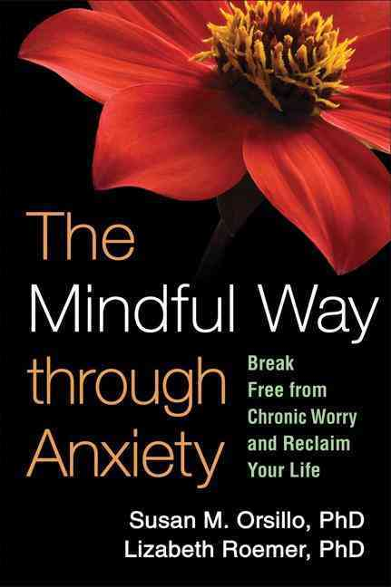 The Mindful Way Through Anxiety: Break Free from Chronic Worry and Reclaim Your Life (Paperback)